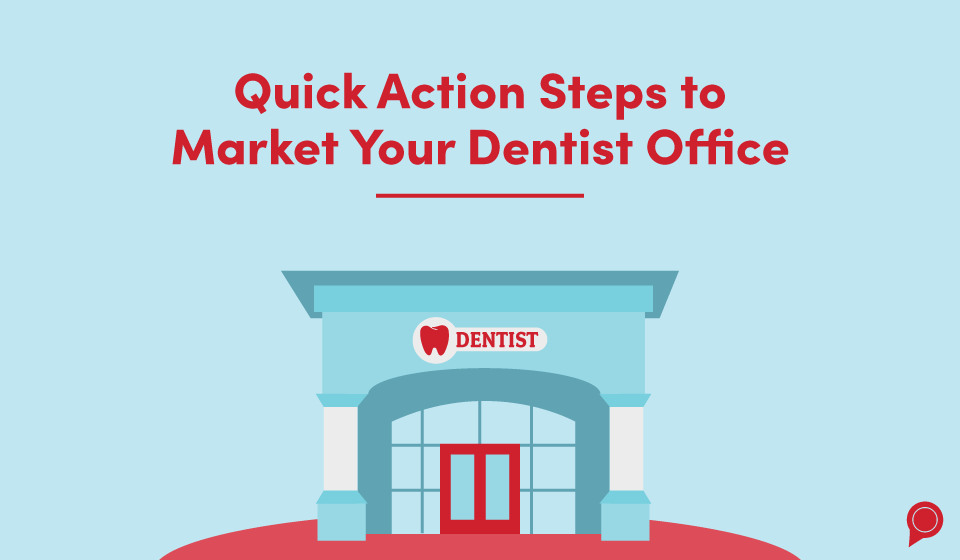 Quick action steps to market your dental office