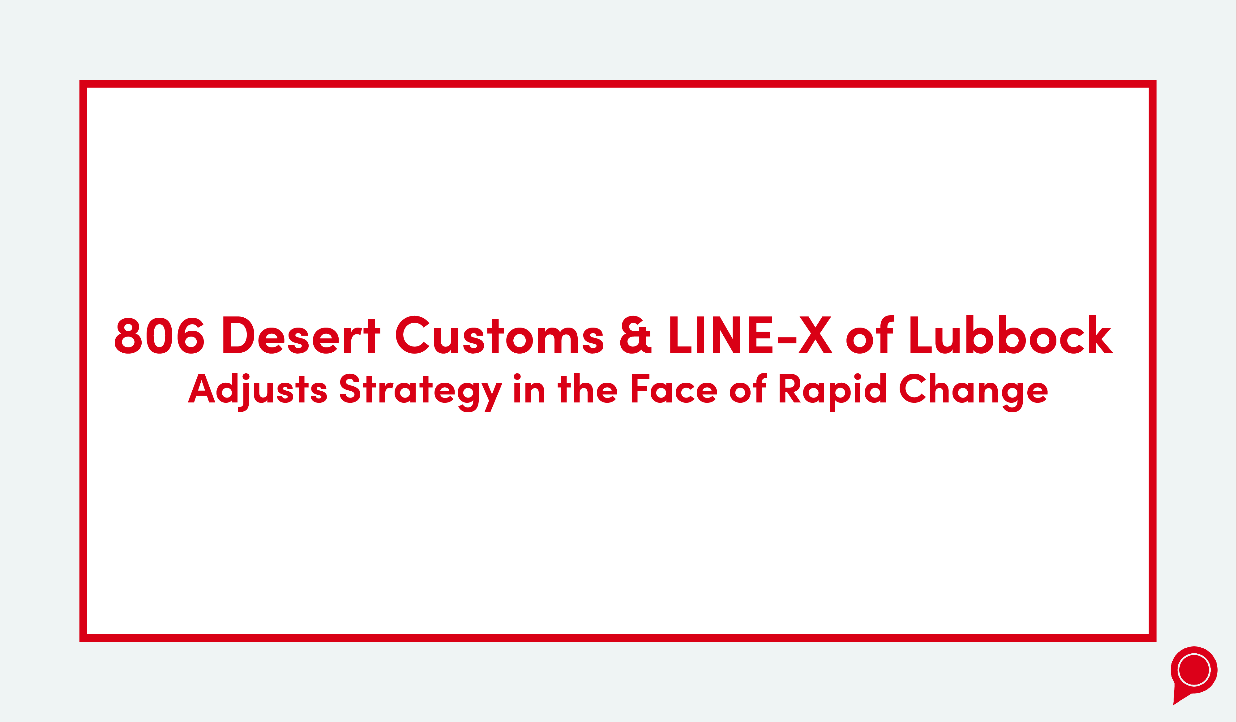 806 Desert Customs & Line-X of Lubbock adjusts strategy in the face of rapid change