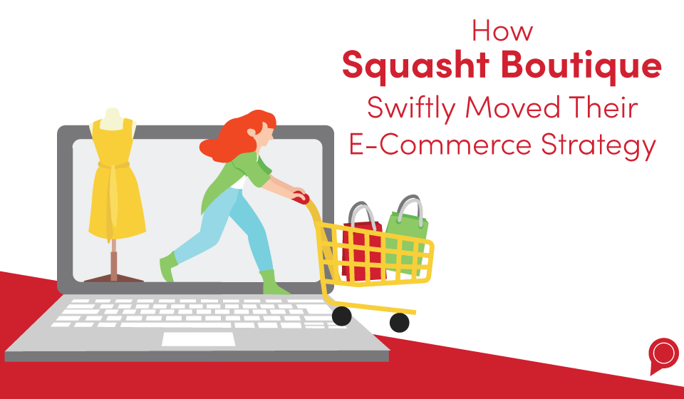 How Squasht Boutique swiftly moved their e-commerce strategy
