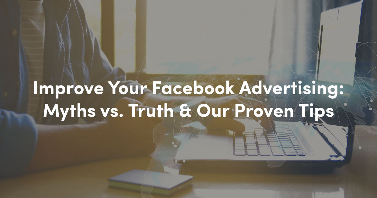 Free Webinar: Improve Your Facebook Advertising: Myths vs Truth & Our Proven Tips